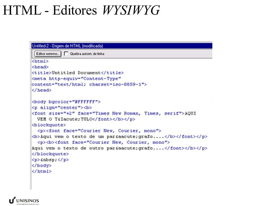 Introdução Editores WYSIWYG Untitled <!--// original code by Bill Trefzger 12/12/96 function go1(){ if (document.selecter1.select1.options[document.selecter1.select1.selectedInde x].value != none ) { location = document.selecter1.select1.options[document.selecter1.select1.selectedIndex ].value } //--> <!-- document.write( ); document.write( Select your destination ); document.write( -------------------- ); document.write( U1 ); document.write( R5 ); document.write( ); // end hiding contents -->