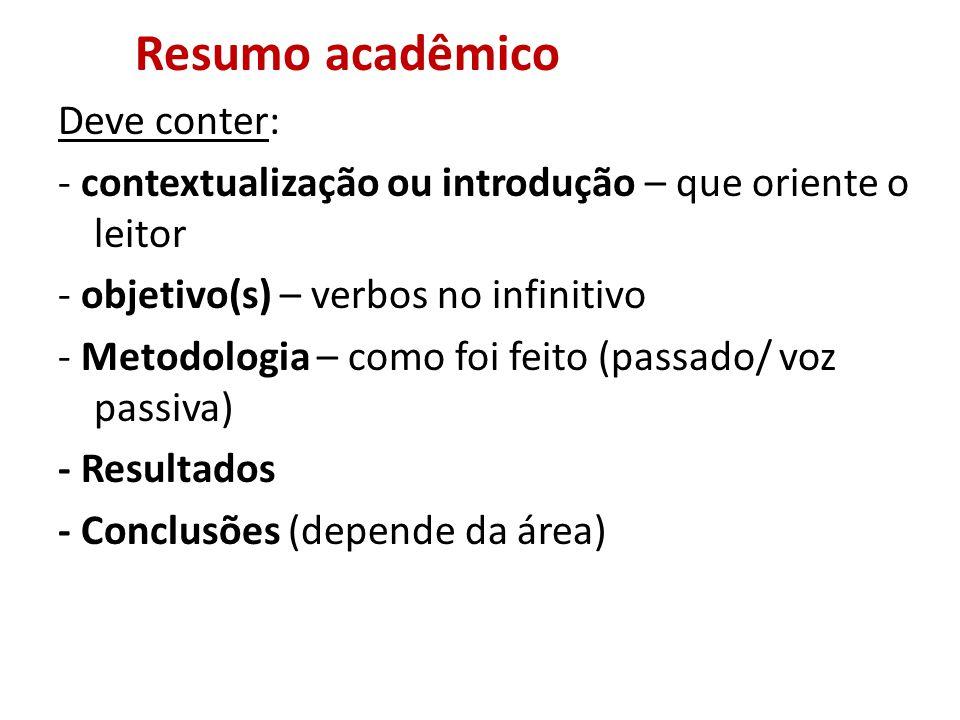 Resumo acadêmico Deve conter: - contextualização ou introdução – que oriente o leitor - objetivo(s) – verbos no infinitivo - Metodologia – como foi fe