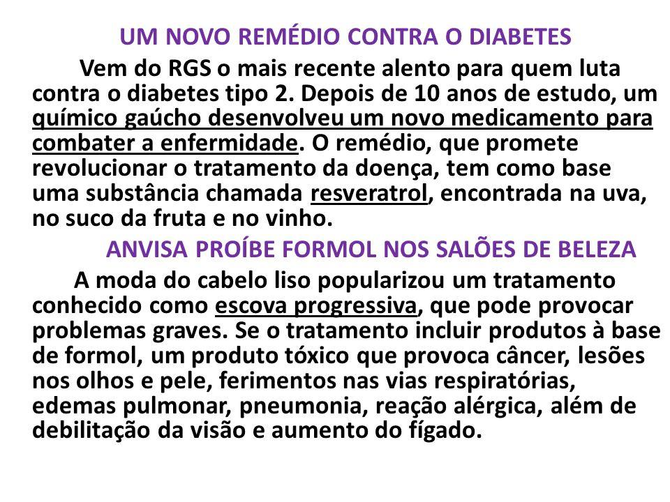 UM NOVO REMÉDIO CONTRA O DIABETES Vem do RGS o mais recente alento para quem luta contra o diabetes tipo 2. Depois de 10 anos de estudo, um químico ga