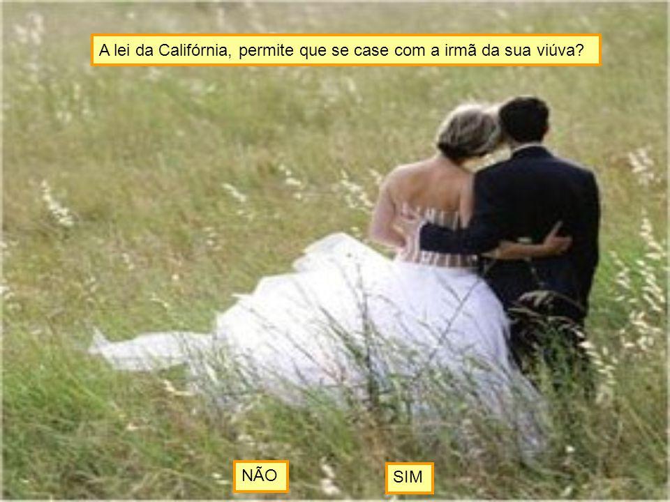 A lei da Califórnia, permite que se case com a irmã da sua viúva? NÃO SIM