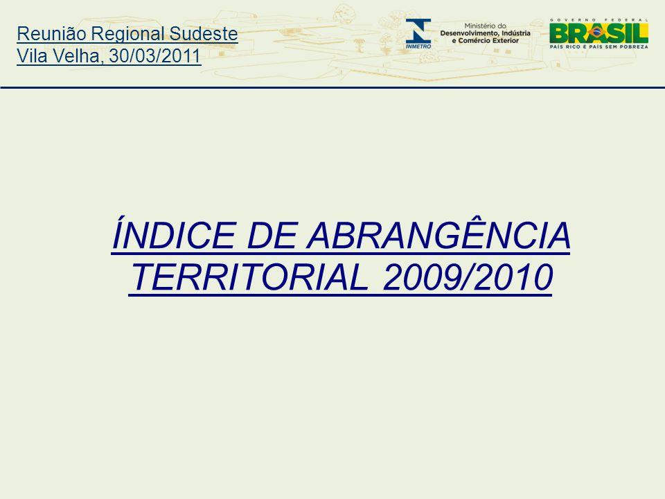 Reunião Regional Sudeste Vila Velha, 30/03/2011 ÍNDICE DE ABRANGÊNCIA TERRITORIAL 2009/2010