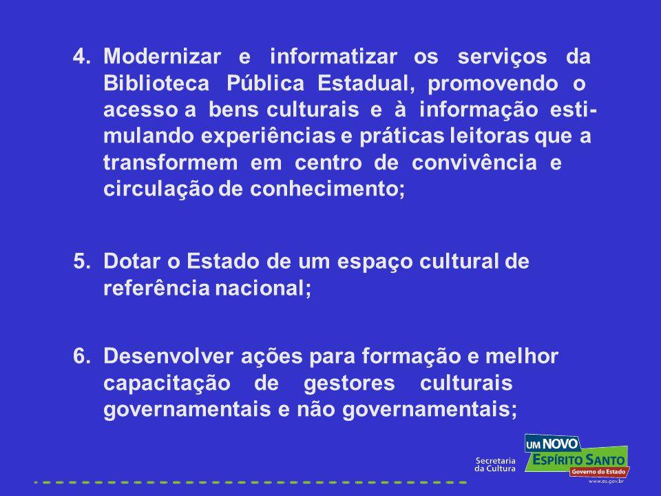 6. Desenvolver ações para formação e melhor capacitação de gestores culturais governamentais e não governamentais; 5. Dotar o Estado de um espaço cult