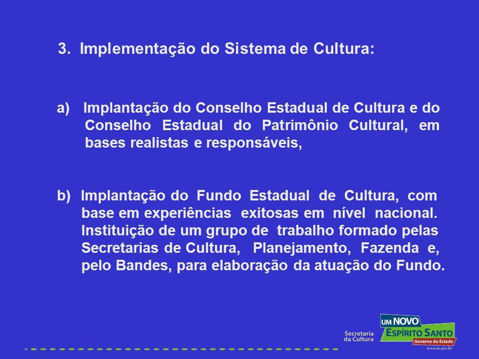 3. Implementação do Sistema de Cultura: a) Implantação do Conselho Estadual de Cultura e do Conselho Estadual do Patrimônio Cultural, em bases realist