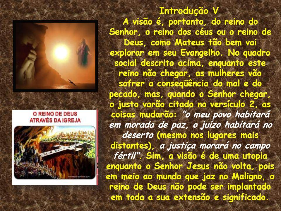 Introdução V A visão é, portanto, do reino do Senhor, o reino dos céus ou o reino de Deus, como Mateus tão bem vai explorar em seu Evangelho. No quadr
