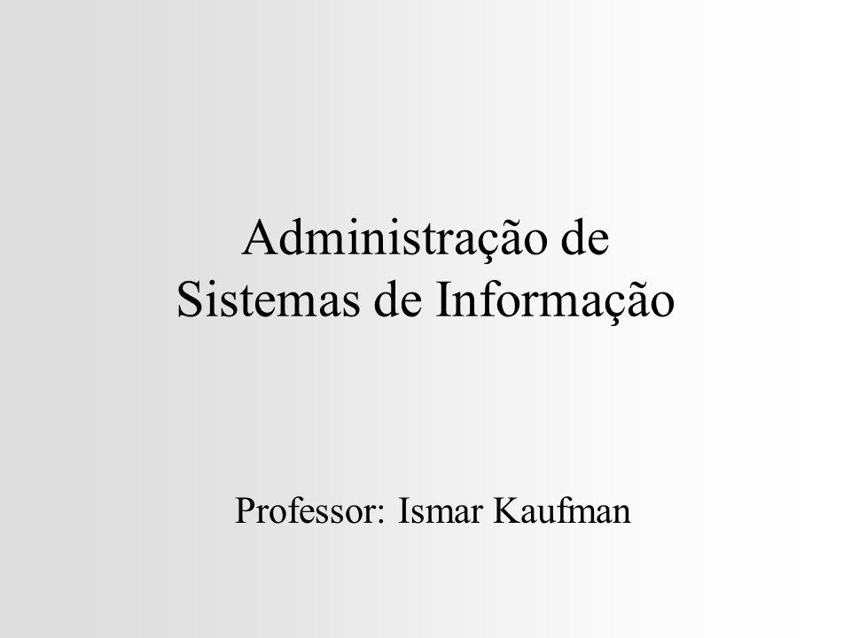 Administração de Sistemas de Informação Professor: Ismar Kaufman