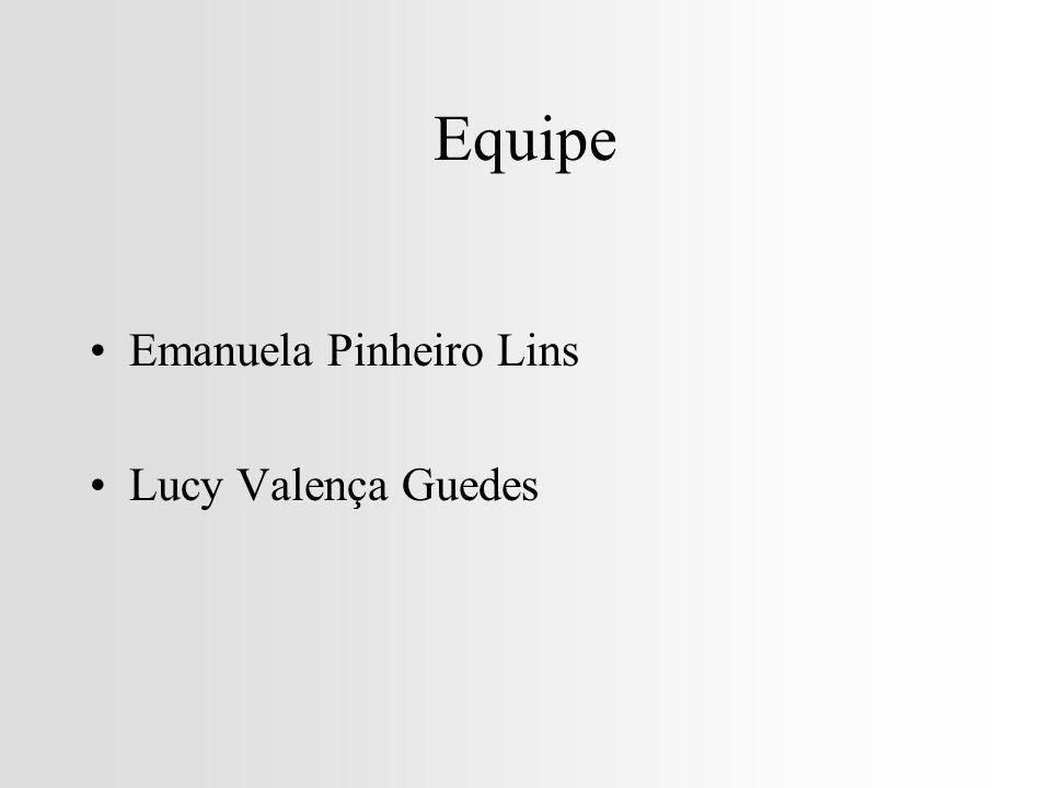 Equipe Emanuela Pinheiro Lins Lucy Valença Guedes
