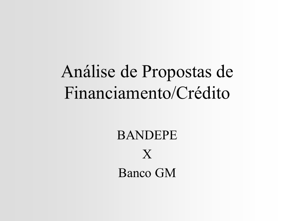 Análise de Propostas de Financiamento/Crédito BANDEPE X Banco GM