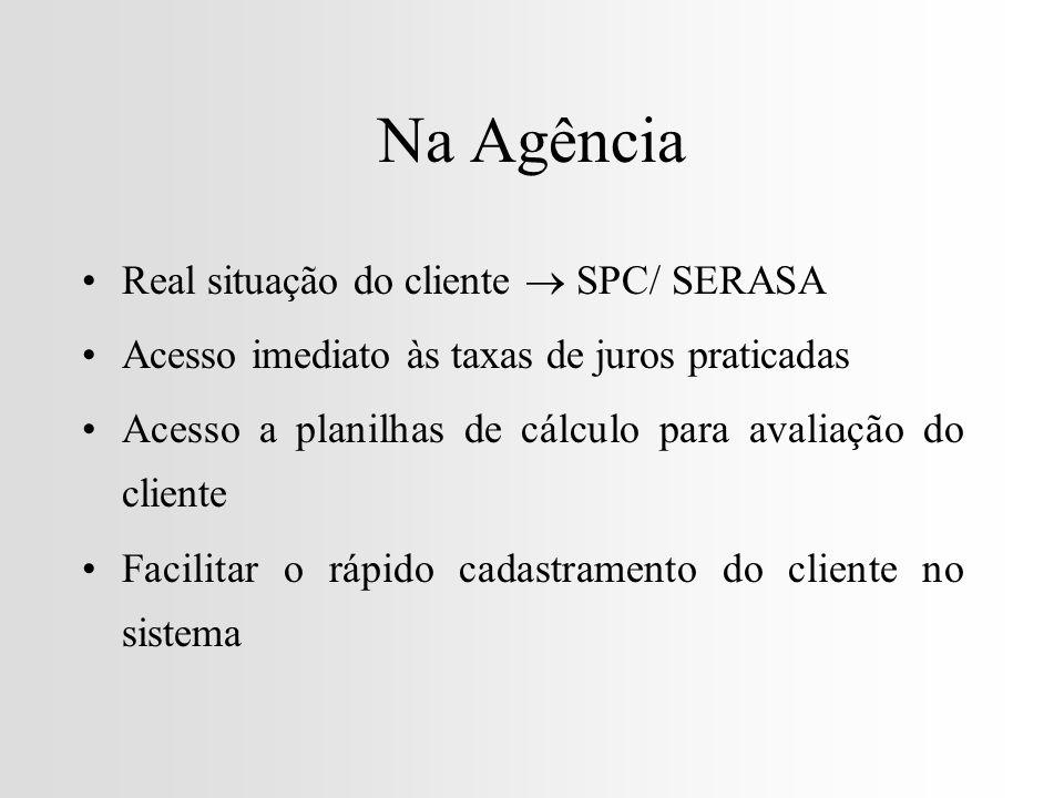 Na Agência Real situação do cliente SPC/ SERASA Acesso imediato às taxas de juros praticadas Acesso a planilhas de cálculo para avaliação do cliente Facilitar o rápido cadastramento do cliente no sistema