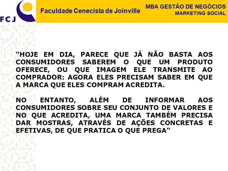 Faculdade Cenecista de Joinville MBA GESTÃO DE NEGÓCIOS MARKETING SOCIAL HOJE EM DIA, PARECE QUE JÁ NÃO BASTA AOS CONSUMIDORES SABEREM O QUE UM PRODUT