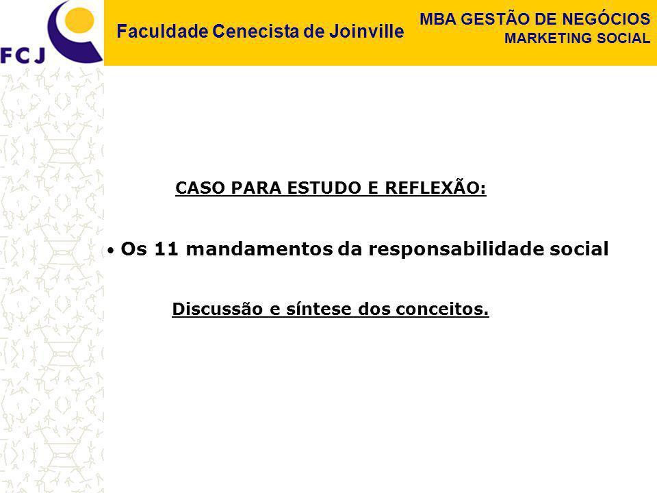 Faculdade Cenecista de Joinville MBA GESTÃO DE NEGÓCIOS MARKETING SOCIAL CASO PARA ESTUDO E REFLEXÃO: Os 11 mandamentos da responsabilidade social Dis