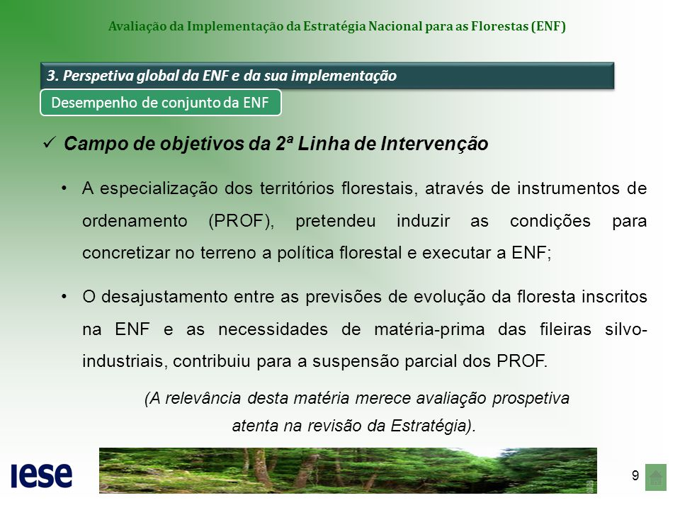 10 Avaliação da Implementação da Estratégia Nacional para as Florestas (ENF) Campo de objetivos da 3ª Linha de Intervenção Lançamento da certificação da Gestão Florestal Sustentável em Portugal, tendo contribuído para os actuais níveis de desempenho.