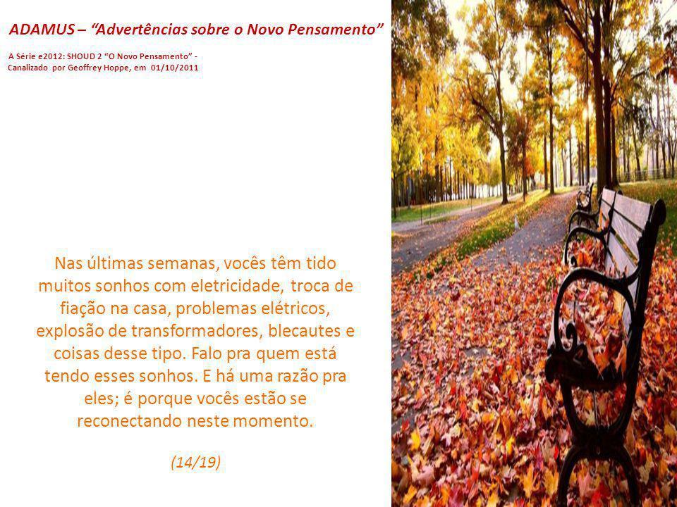 ADAMUS – Advertências sobre o Novo Pensamento A Série e2012: SHOUD 2 O Novo Pensamento - Canalizado por Geoffrey Hoppe, em 01/10/2011 No início – por