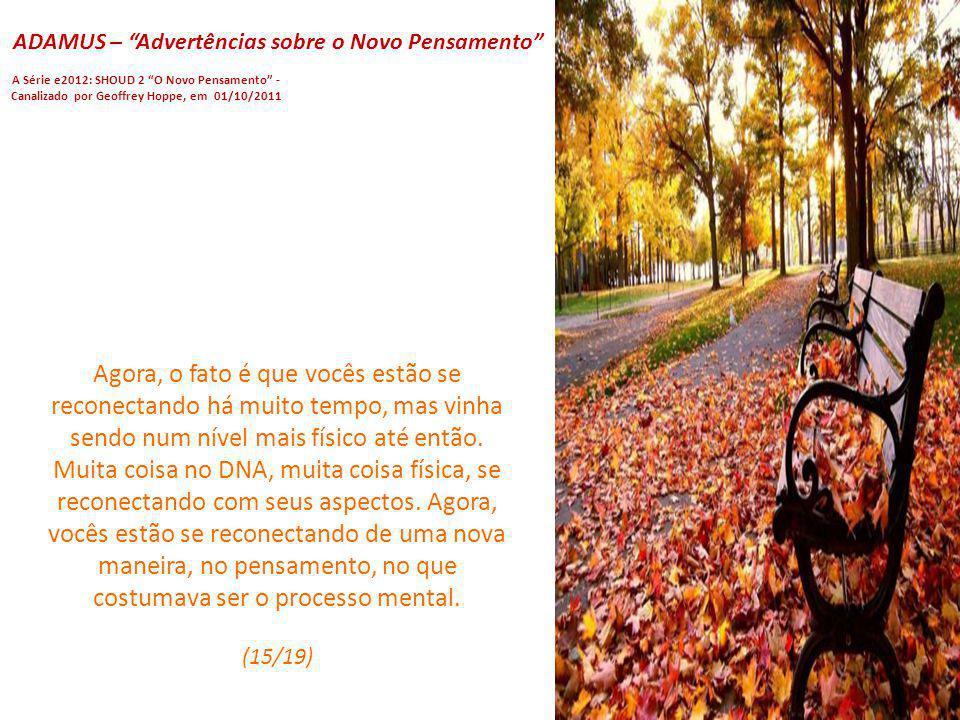 ADAMUS – Advertências sobre o Novo Pensamento A Série e2012: SHOUD 2 O Novo Pensamento - Canalizado por Geoffrey Hoppe, em 01/10/2011 Nas últimas sema