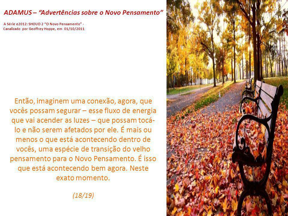 ADAMUS – Advertências sobre o Novo Pensamento A Série e2012: SHOUD 2 O Novo Pensamento - Canalizado por Geoffrey Hoppe, em 01/10/2011 Imaginem agora q