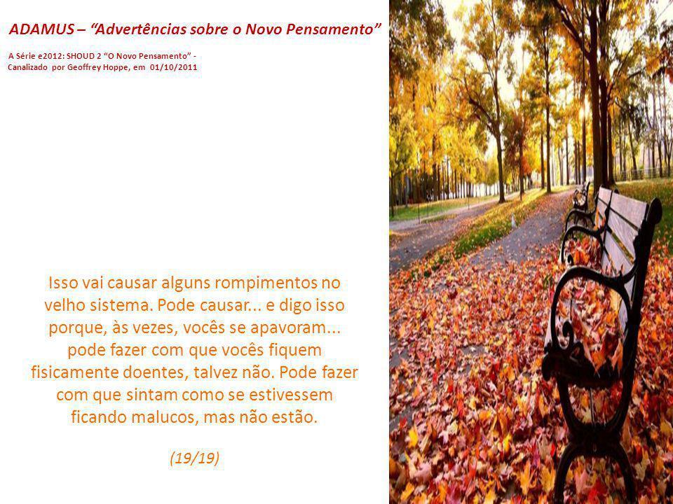 ADAMUS – Advertências sobre o Novo Pensamento A Série e2012: SHOUD 2 O Novo Pensamento - Canalizado por Geoffrey Hoppe, em 01/10/2011 Então, imaginem