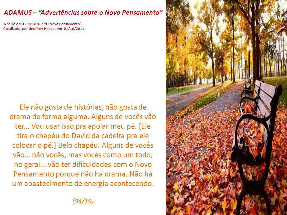 ADAMUS – Advertências sobre o Novo Pensamento A Série e2012: SHOUD 2 O Novo Pensamento - Canalizado por Geoffrey Hoppe, em 01/10/2011 O Novo Pensament