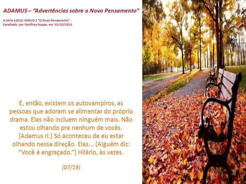 ADAMUS – Advertências sobre o Novo Pensamento A Série e2012: SHOUD 2 O Novo Pensamento - Canalizado por Geoffrey Hoppe, em 01/10/2011 Agora, o abastec