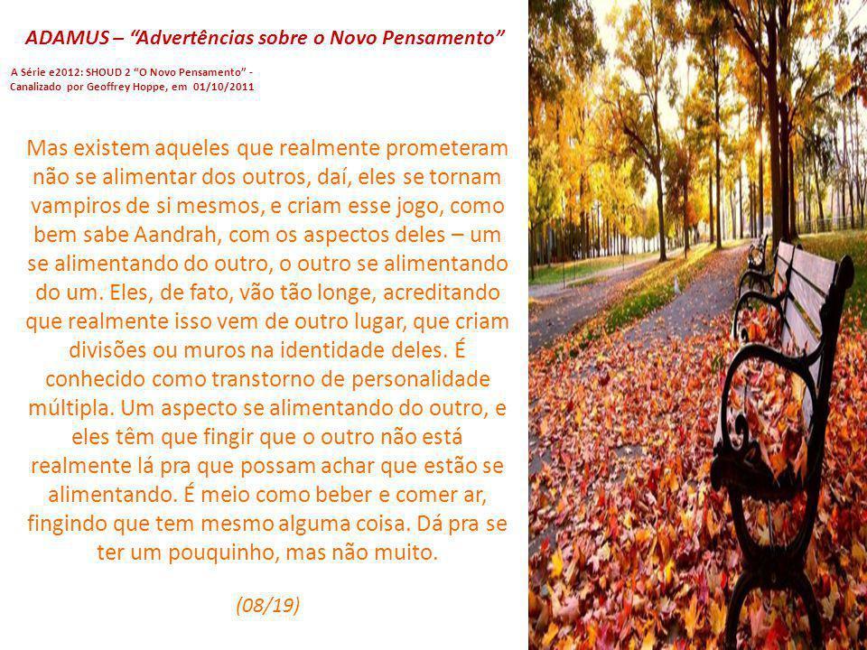 ADAMUS – Advertências sobre o Novo Pensamento A Série e2012: SHOUD 2 O Novo Pensamento - Canalizado por Geoffrey Hoppe, em 01/10/2011 E, então, existe