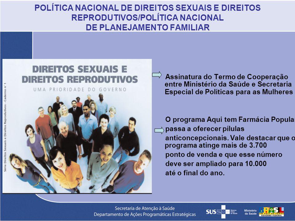 POLÍTICA NACIONAL DE DIREITOS SEXUAIS E DIREITOS REPRODUTIVOS/POLÍTICA NACIONAL DE PLANEJAMENTO FAMILIAR Assinatura do Termo de Cooperação entre Minis