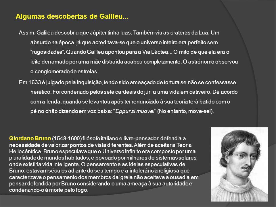 Assim, Galileu descobriu que Júpiter tinha luas. Também viu as crateras da Lua. Um absurdo na época, já que acreditava-se que o universo inteiro era p