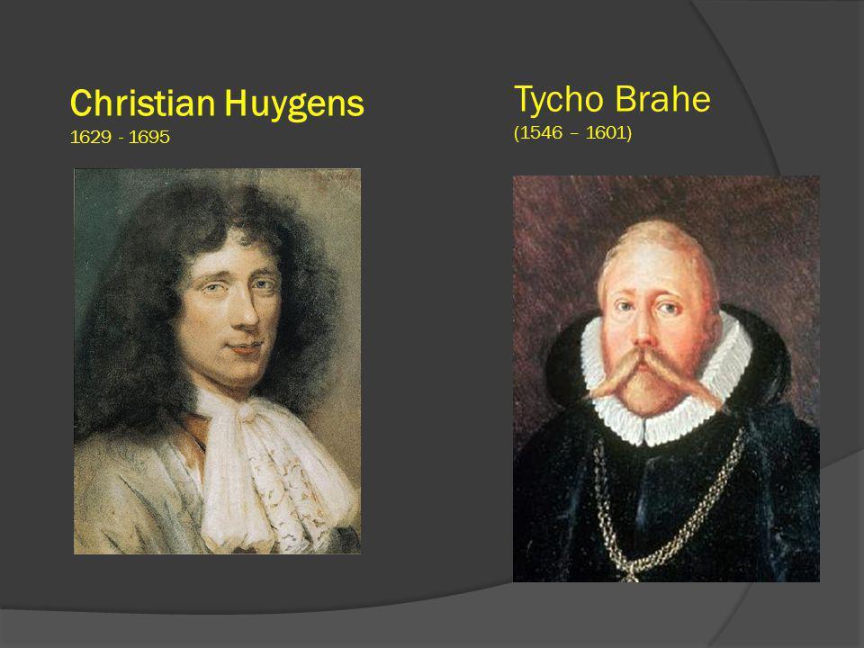 Tycho Brahe (1546 – 1601) Christian Huygens 1629 - 1695