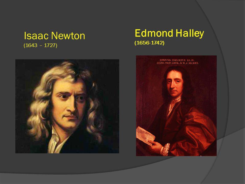 Edmond Halley (1656-1742) Isaac Newton (1643 – 1727)
