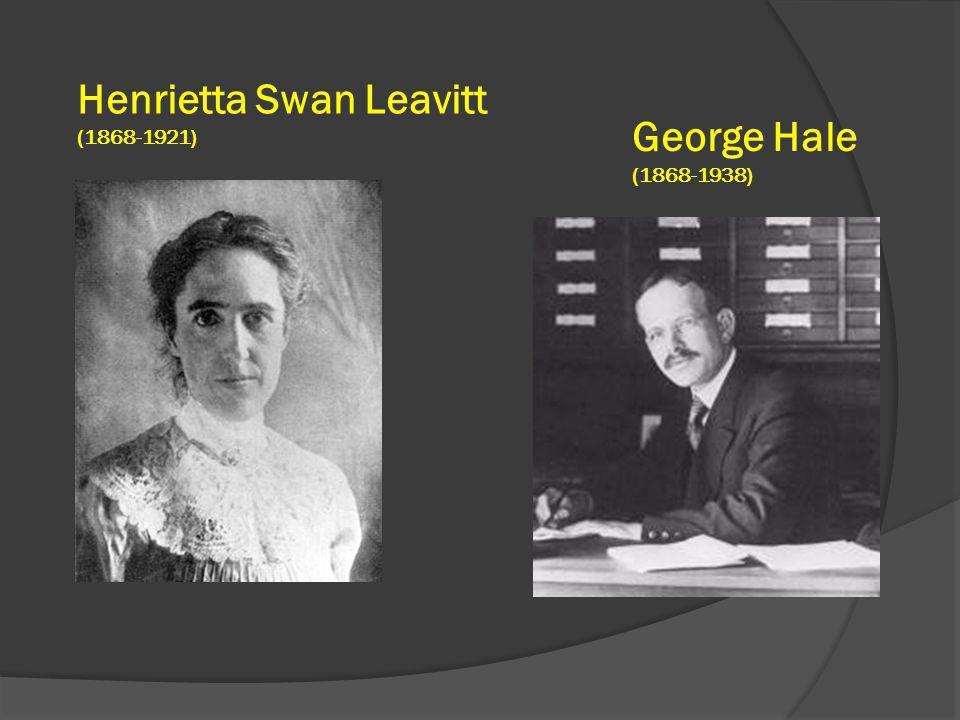 Henrietta Swan Leavitt (1868-1921) George Hale (1868-1938)