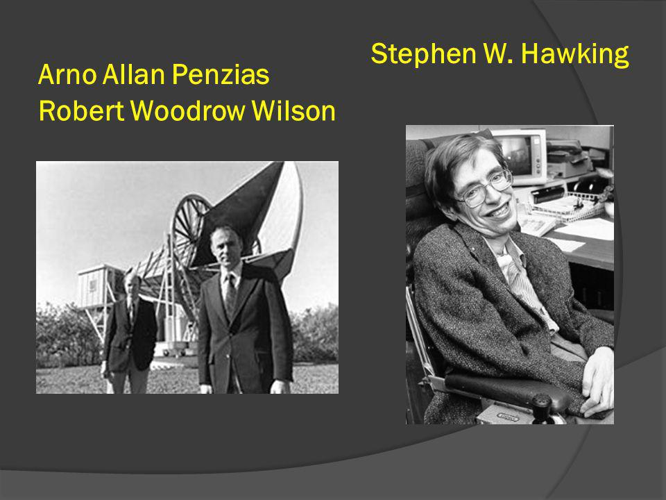 Arno Allan Penzias Robert Woodrow Wilson Stephen W. Hawking