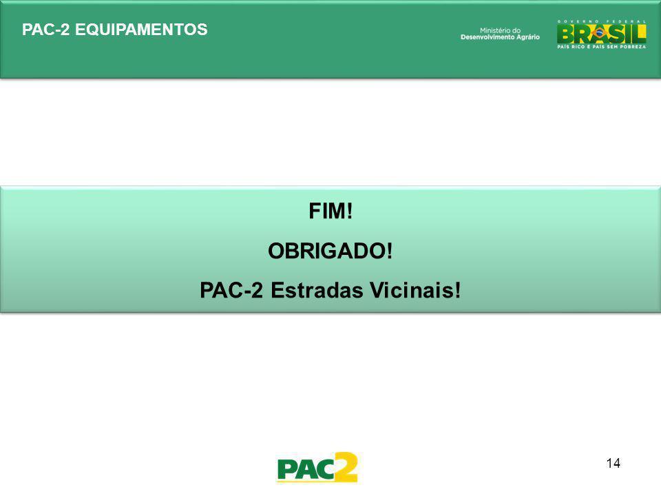 14 PAC-2 EQUIPAMENTOS FIM! OBRIGADO! PAC-2 Estradas Vicinais! FIM! OBRIGADO! PAC-2 Estradas Vicinais!