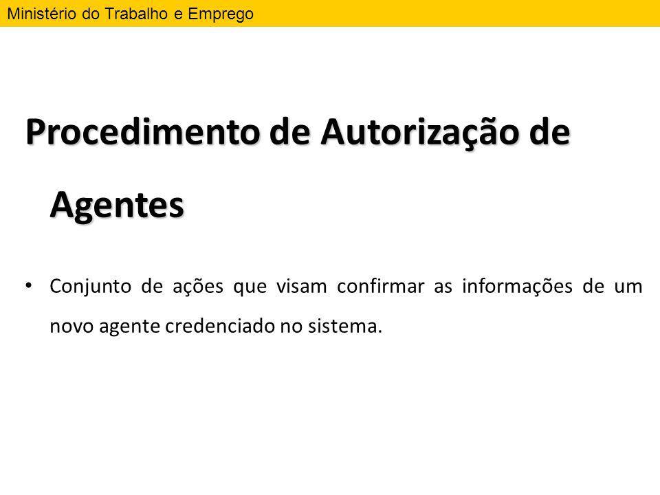 Procedimento de Autorização de Agentes Conjunto de ações que visam confirmar as informações de um novo agente credenciado no sistema. Ministério do Tr