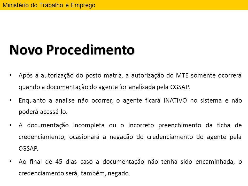 Novo Procedimento Após a autorização do posto matriz, a autorização do MTE somente ocorrerá quando a documentação do agente for analisada pela CGSAP.