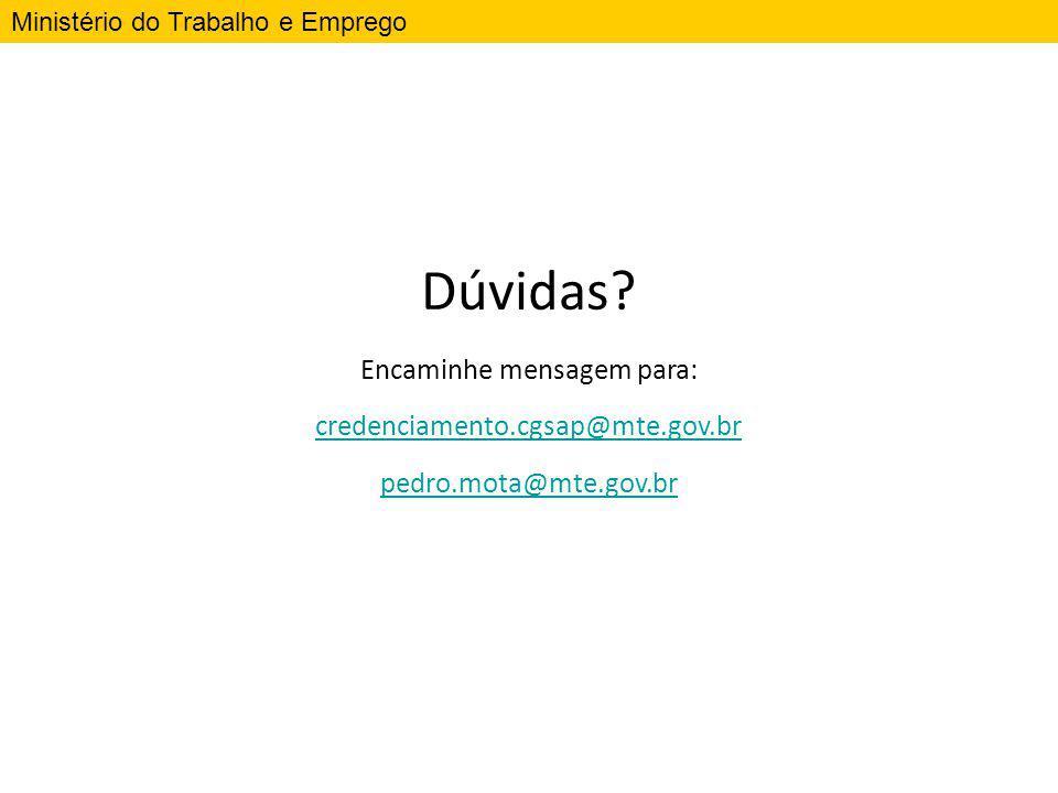 Ministério do Trabalho e Emprego Dúvidas? Encaminhe mensagem para: credenciamento.cgsap@mte.gov.br pedro.mota@mte.gov.br
