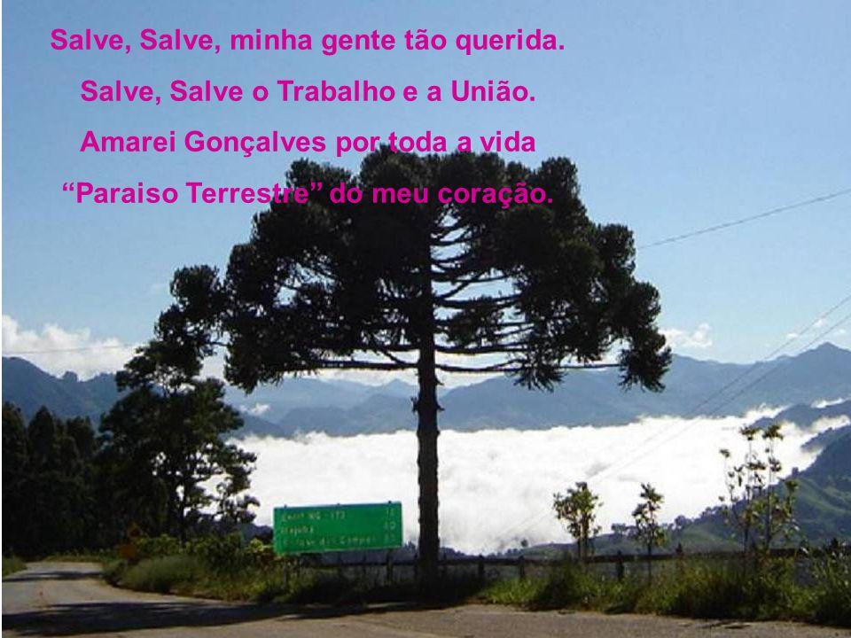 Gonçalves, Terra adorada Cidade bonita de progresso e esplendor. És orgulho desta Pátria amada Hino de Paz e Amor.