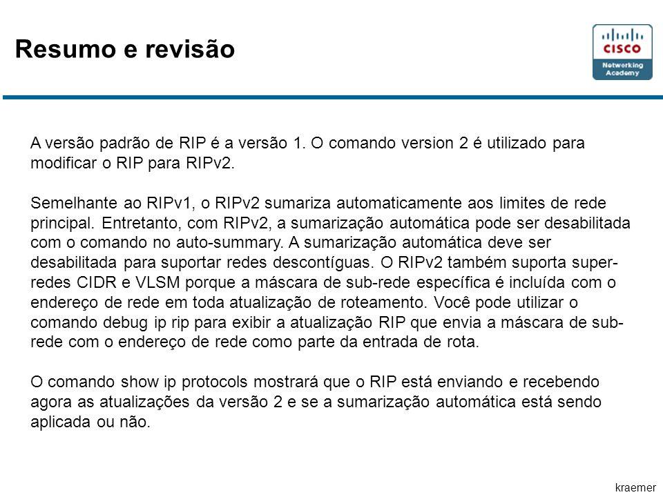 kraemer A versão padrão de RIP é a versão 1. O comando version 2 é utilizado para modificar o RIP para RIPv2. Semelhante ao RIPv1, o RIPv2 sumariza au