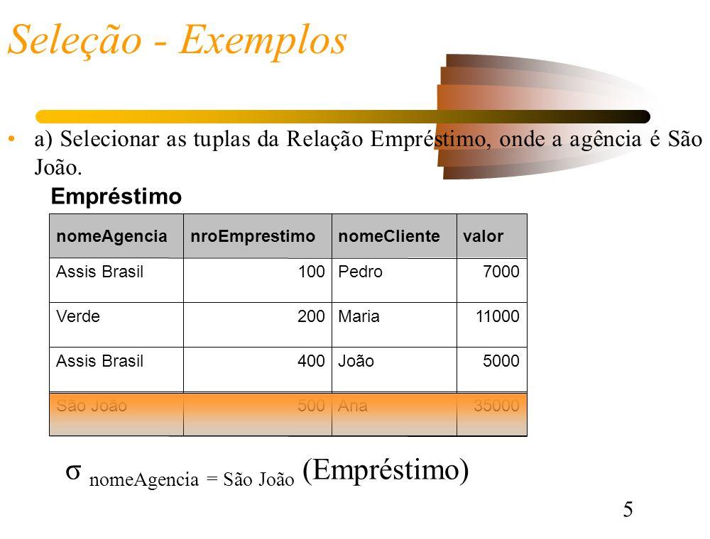 5 Seleção - Exemplos a) Selecionar as tuplas da Relação Empréstimo, onde a agência é São João.