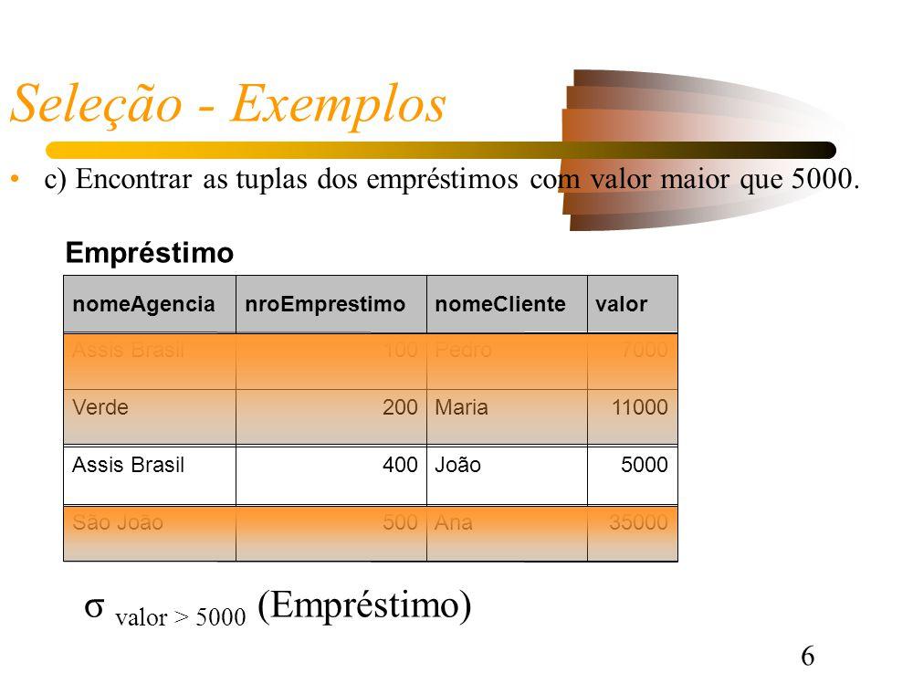 6 Seleção - Exemplos c) Encontrar as tuplas dos empréstimos com valor maior que 5000.