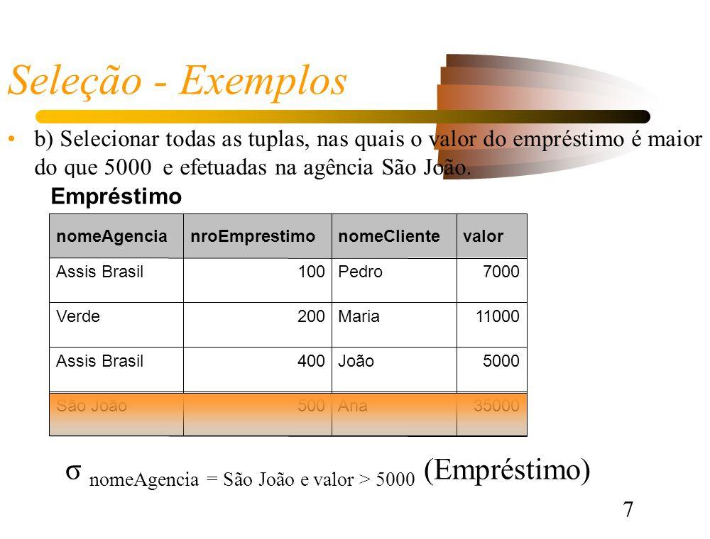 7 Seleção - Exemplos b) Selecionar todas as tuplas, nas quais o valor do empréstimo é maior do que 5000 e efetuadas na agência São João.