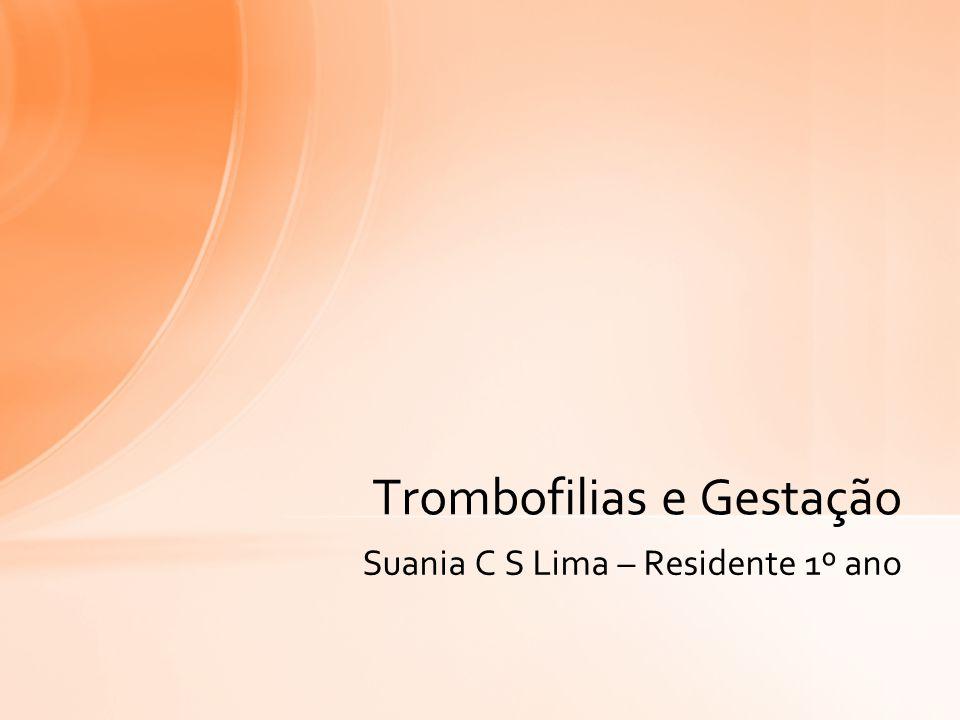 Suania C S Lima – Residente 1º ano Trombofilias e Gestação