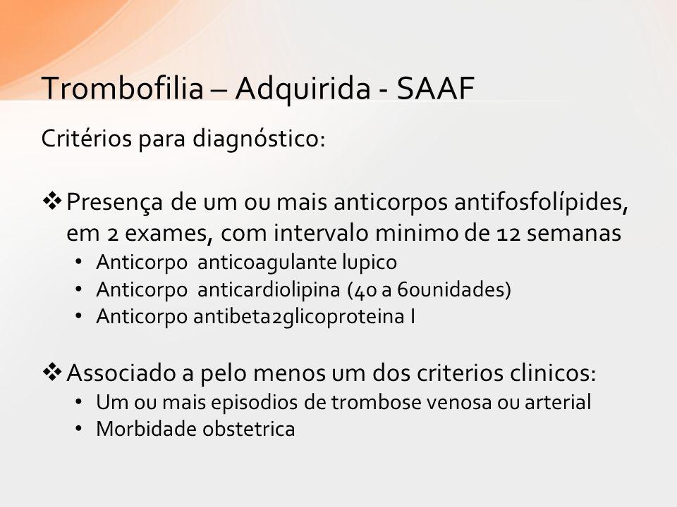 Critérios para diagnóstico: Presença de um ou mais anticorpos antifosfolípides, em 2 exames, com intervalo minimo de 12 semanas Anticorpo anticoagulan