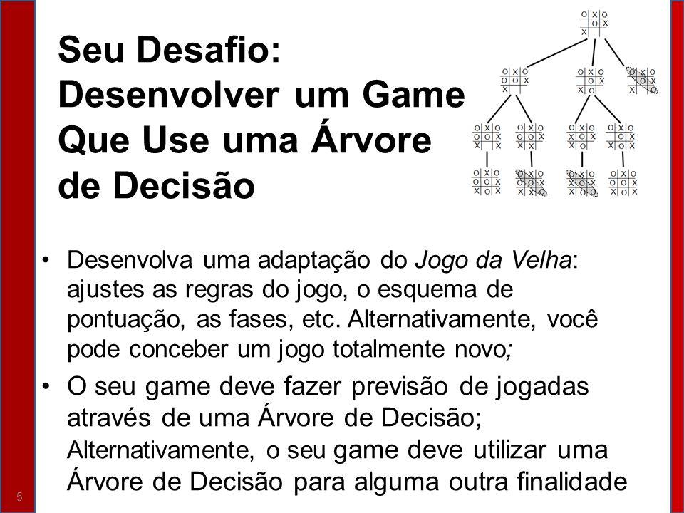 Desenvolva uma adaptação do Jogo da Velha: ajustes as regras do jogo, o esquema de pontuação, as fases, etc. Alternativamente, você pode conceber um j