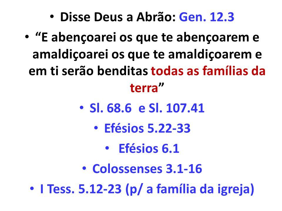 Disse Deus a Abrão: Gen. 12.3 E abençoarei os que te abençoarem e amaldiçoarei os que te amaldiçoarem e em ti serão benditas todas as famílias da terr