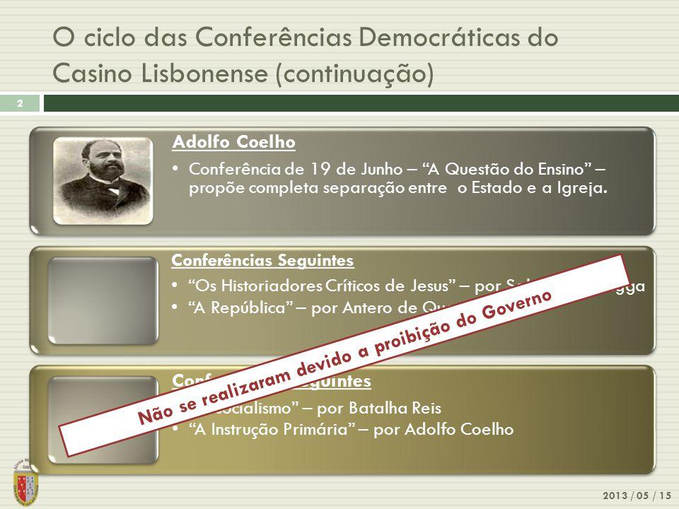 O ciclo das Conferências Democráticas do Casino Lisbonense (continuação) 2013 / 05 / 15 2 Adolfo Coelho Conferência de 19 de Junho – A Questão do Ensi