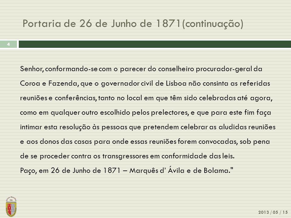 Portaria de 26 de Junho de 1871(continuação) 2013 / 05 / 15 4 Senhor, conformando-se com o parecer do conselheiro procurador-geral da Coroa e Fazenda,