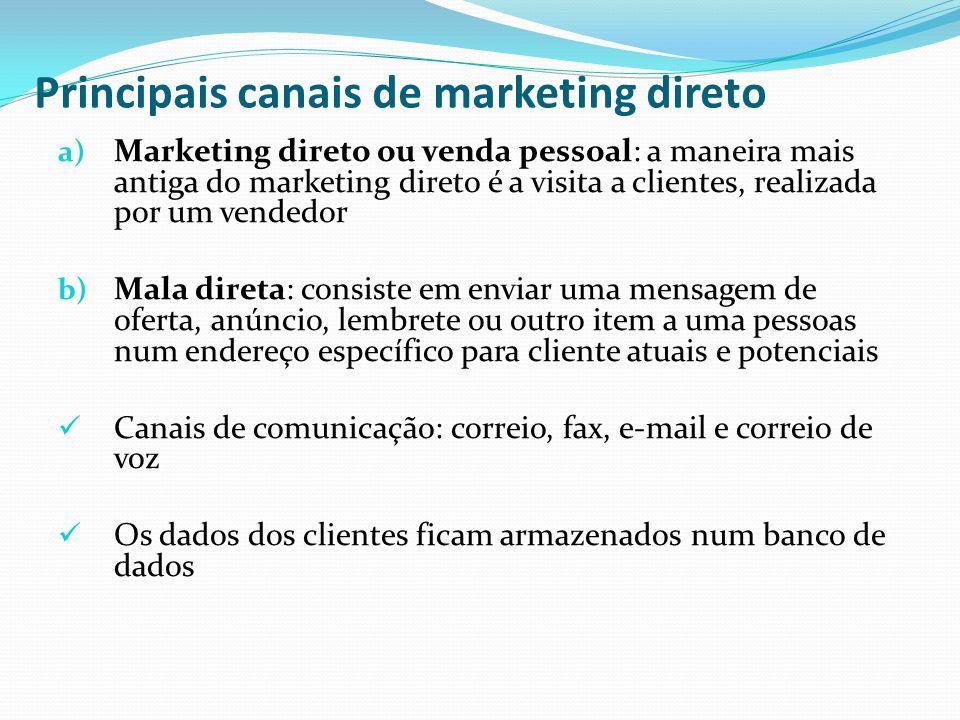 Principais canais de marketing direto a) Marketing direto ou venda pessoal: a maneira mais antiga do marketing direto é a visita a clientes, realizada