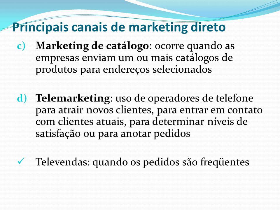 Principais canais de marketing direto c) Marketing de catálogo: ocorre quando as empresas enviam um ou mais catálogos de produtos para endereços selec