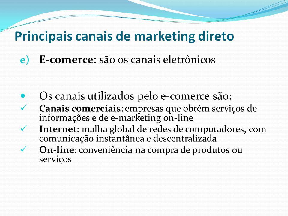 Principais canais de marketing direto e) E-comerce: são os canais eletrônicos Os canais utilizados pelo e-comerce são: Canais comerciais: empresas que