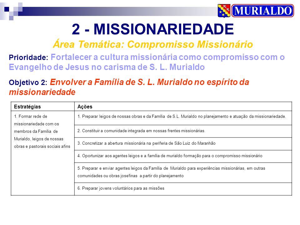 2 - MISSIONARIEDADE Área Temática: Compromisso Missionário Prioridade: Fortalecer a cultura missionária como compromisso com o Evangelho de Jesus no c