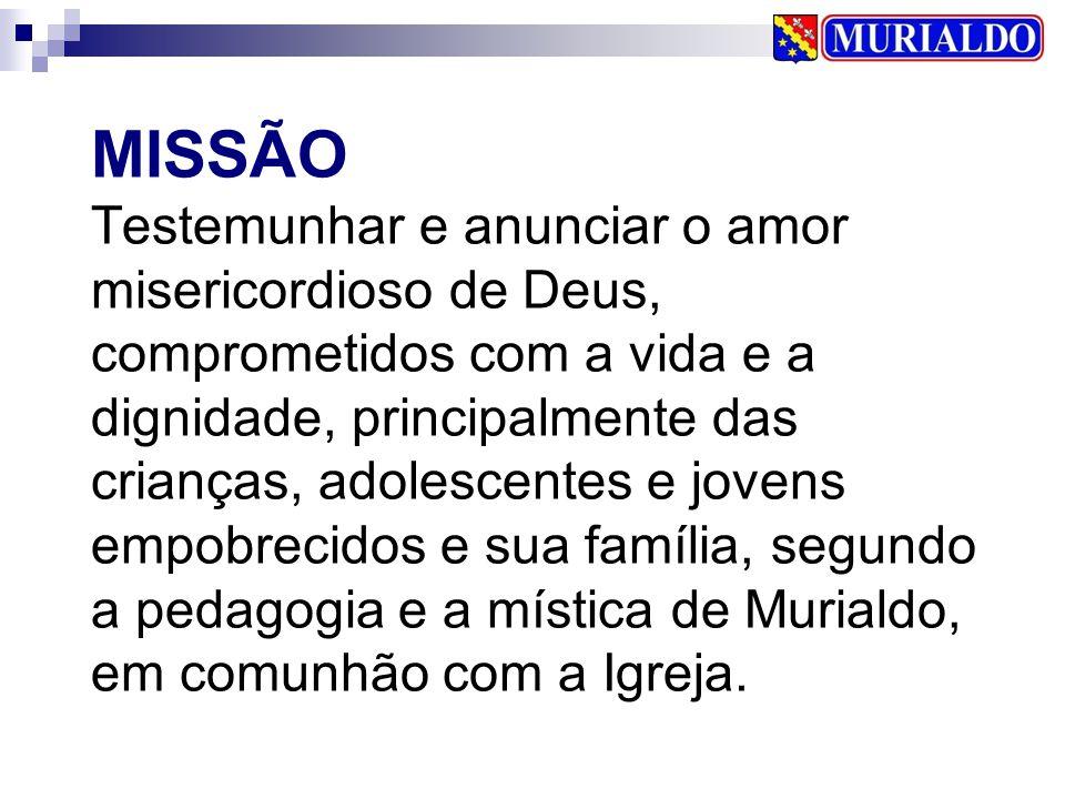 MISSÃO Testemunhar e anunciar o amor misericordioso de Deus, comprometidos com a vida e a dignidade, principalmente das crianças, adolescentes e joven