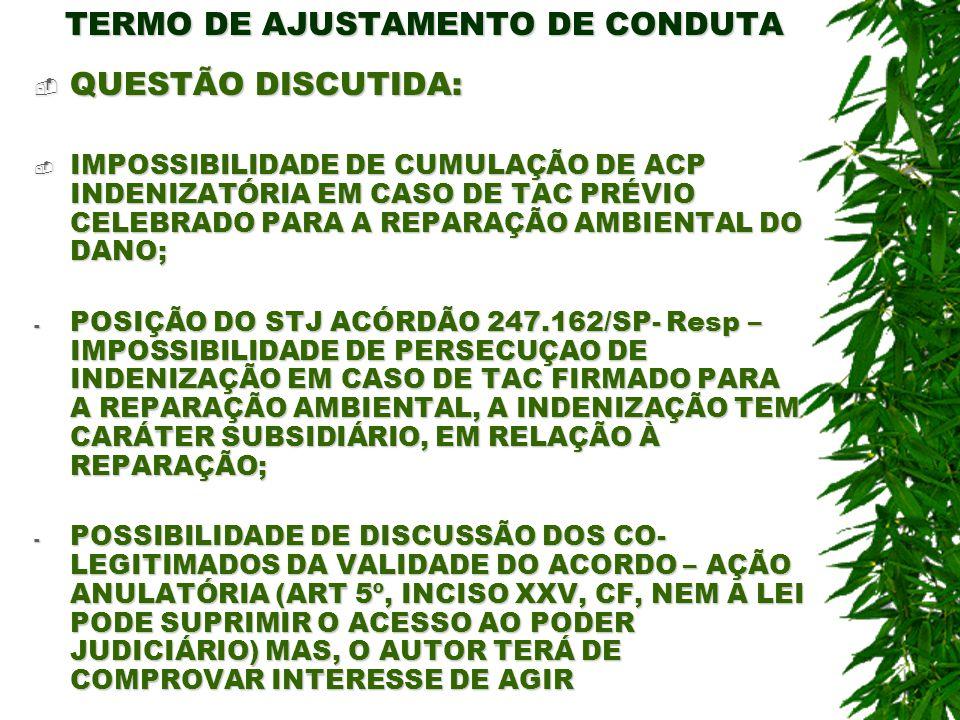 TERMO DE AJUSTAMENTO DE CONDUTA QUESTÃO DISCUTIDA: QUESTÃO DISCUTIDA: IMPOSSIBILIDADE DE CUMULAÇÃO DE ACP INDENIZATÓRIA EM CASO DE TAC PRÉVIO CELEBRAD