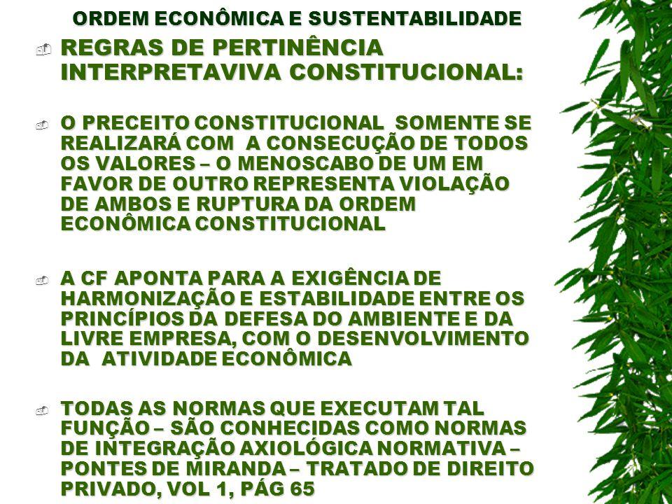 ORDEM ECONÔMICA E SUSTENTABILIDADE EXIGÊNCIA DE POSITIVAÇÃO DAS DIRETRIZES CONSTITUCIONAIS DE SUSTENTABILIDADE: EXIGÊNCIA DE POSITIVAÇÃO DAS DIRETRIZES CONSTITUCIONAIS DE SUSTENTABILIDADE: O REQUISITO DA IDENTIDADE HIERÁRQUICA NORMATIVA E VALORATIVA ENTRE OS PRINCÍPIOS DA DEFESA DO AMBIENTE E DA LIVRE INICIATIVA REQUER UMA POLÍTICA NACIONAL QUE DECLARE, EXPRESSAMENTE, A FORMA DE EXECUÇÃO DA HORMONIA DE AMBOS – COMO INDICATIVO (REGRA ESTRUTURAL) DAS REGRAS QUE EXECUTARAM (NORMAS DE CONDUTA) INFRACONSTITUCIONALMENTE O PRECEITO DA SUSTENTABILIDADE O REQUISITO DA IDENTIDADE HIERÁRQUICA NORMATIVA E VALORATIVA ENTRE OS PRINCÍPIOS DA DEFESA DO AMBIENTE E DA LIVRE INICIATIVA REQUER UMA POLÍTICA NACIONAL QUE DECLARE, EXPRESSAMENTE, A FORMA DE EXECUÇÃO DA HORMONIA DE AMBOS – COMO INDICATIVO (REGRA ESTRUTURAL) DAS REGRAS QUE EXECUTARAM (NORMAS DE CONDUTA) INFRACONSTITUCIONALMENTE O PRECEITO DA SUSTENTABILIDADE A LEI NACIONAL 6938/81 – NORMA GERAL – DEFINE A PNMA A LEI NACIONAL 6938/81 – NORMA GERAL – DEFINE A PNMA